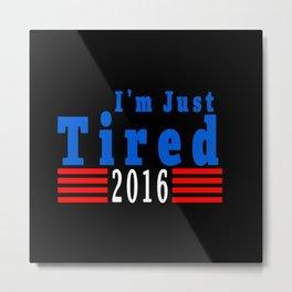 Im Just Tired Campaign Shirt Metal Print