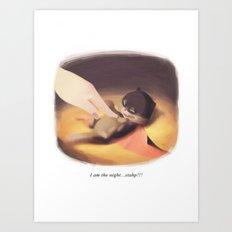 I am the night...stahp!!! Art Print