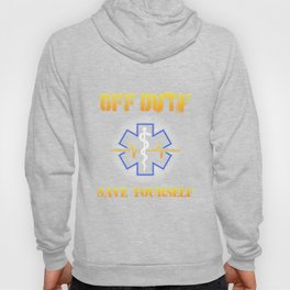 Off Duty Save Yourself - Funny EMS EMT Paramedic Illustration Hoody