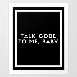 Talk Code To Me Baby Art Print