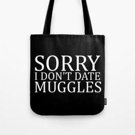 Sorry I Don't Date Muggles Tote Bag