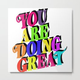You are doing great / Colorful Typography  Metal Print