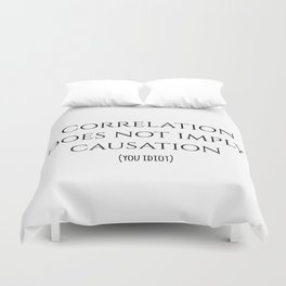 CORRELATION DOES NOT IMPLY CAUSATION Duvet Cover