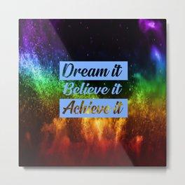 dream it believe it achieve it funny quote Metal Print