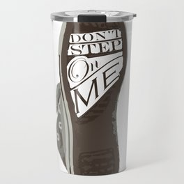 Don't Step On Me Travel Mug