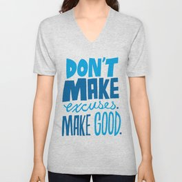 Don't Make Excuses. Make Good. Unisex V-Neck