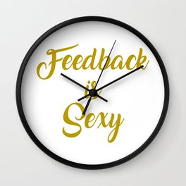Funny Feedback Tshirt Designs Feedback is Sexy Wall Clock