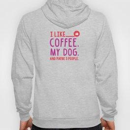 I Like Coffee My Dog and Maybe 3 People T-Shirt Hoody