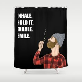 Inhale. Hold. Exhale. Smile.   Weed Lover Story  Shower Curtain