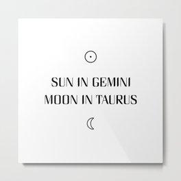 Gemini/Taurus Sun and Moon Signs Metal Print