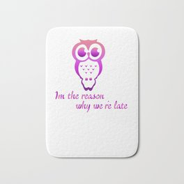 I'm The Reason We're Late Funny Lazy Owls Nocturnal Birds Animals Wildlife Wilderness Gift Bath Mat