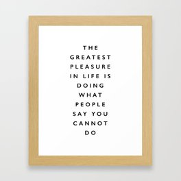 The Greatest Pleasure in Life is Doing What People Say You Cannot Do black and white typography Framed Art Print