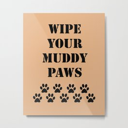 Wipe Your Muddy Paws Metal Print