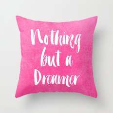 Nothing But a Dreamer Throw Pillow