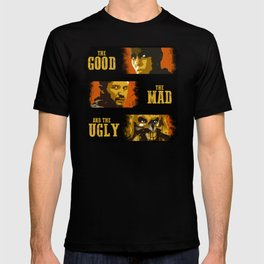 The Good, The Mad, and The Ugly T-shirt