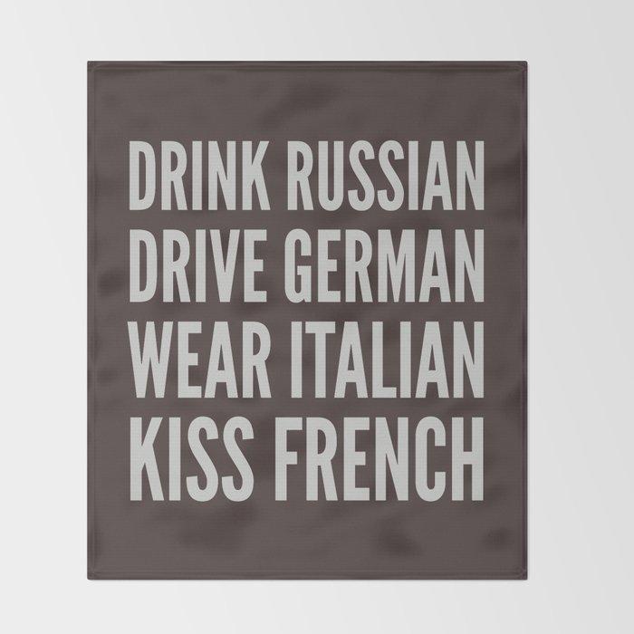 ffe5ecfd7 DRINK RUSSIAN, DRIVE GERMAN, WEAR ITALIAN, KISS FRENCH Throw Blanket. by