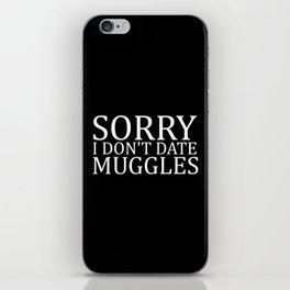 Sorry I Don't Date Muggles iPhone Skin