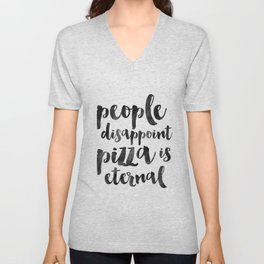 FUNNY PIZZA QUOTE, People Disappoint Pizza Is Eternal,Pizza Party,Kitchen Decor,Kitchen Sign,Pizza S Unisex V-Neck