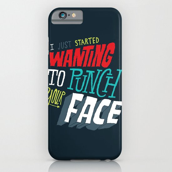 I Just Started Wanting To Punch Your Face iPhone & iPod Case