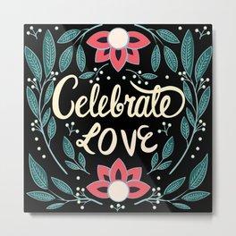 Celebrate Love - Beautiful Floral Sign Metal Print