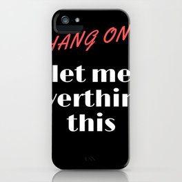 Hang on let me overthink this iPhone Case