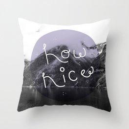 how nice Throw Pillow