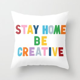 Stay Home Be Creative Throw Pillow