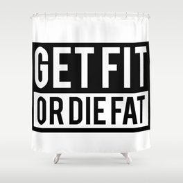 Get Fit or Die Fat Shower Curtain