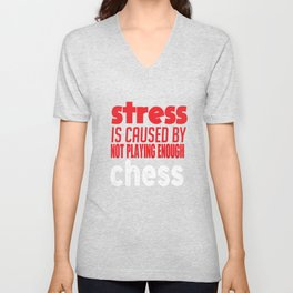 Stress is caused by not playing enough chess Unisex V-Neck