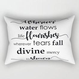 Wherever water flows life flourishes - Wherever tears fall divine mercy is shown Rectangular Pillow