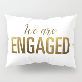 We are engaged (gold) Pillow Sham