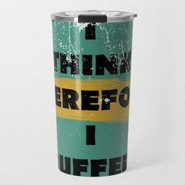 I think therefore I suffer (grunge) Travel Mug