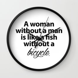 A woman without a man is like a Fish without a bicycle Wall Clock