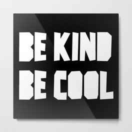 BE KIND BE COOL White Text Design Metal Print