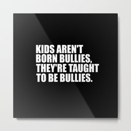 kids aren't bullies quote Metal Print