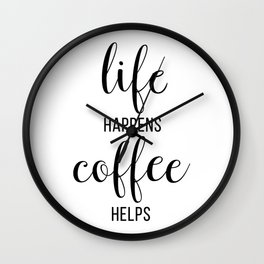 Life Happens Coffee Helps Wall Clock