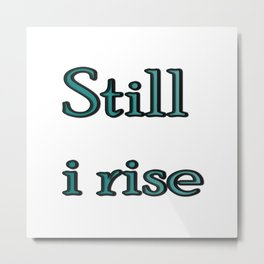 still i rise ( https://society6.com/vickonskey/collection ) Metal Print