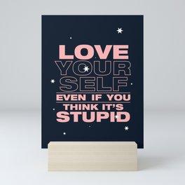 even if you think it's stupid Mini Art Print