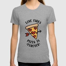 Love Fades Pizza Is Forever T-shirt