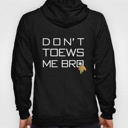 Don't Toews Me Bro Hoody