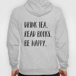 Drink Tea. Read Books. Be Happy. (B&W) Hoody
