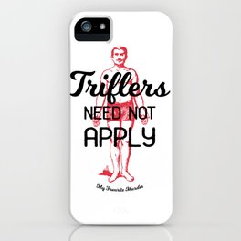 Triflers Need Not Apply iPhone Case