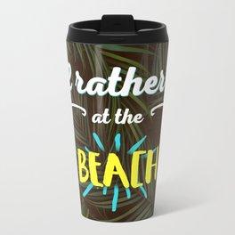 I'll rather be at the beach Travel Mug