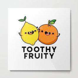 Toothy Fruity Cute Fruit Pun Metal Print