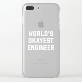 World's Okayest Engineer Funny Quote Clear iPhone Case