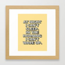 At Night I Can't Sleep In The Morning I Can't Wake Up Framed Art Print