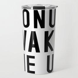 DONUT WAKE ME UP Quote Travel Mug