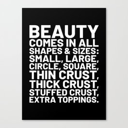 Beauty Comes in All Shapes and Sizes Pizza (Black & White) Canvas Print
