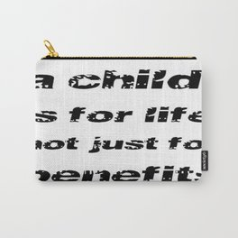 A Child's For Life Not Just For Benefits  Carry-All Pouch