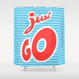 Just Go, typography poster, motivational poster, Shower Curtain